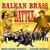 Balkan Brass Battle (Feat. Fanfare Ciocarlia)