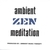 Ambient Music For Zen Meditation: ZEN