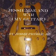 Jessie Mae And War (My Guitar)