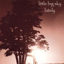 Little Big Sky (Lately)