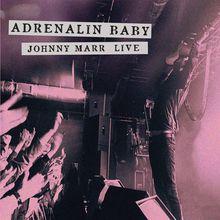 Adrenalin Baby: Johnny Marr Live