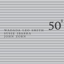 50Th Birthday Celebration Vol. 8 (With Susie Ibarra & John Zorn)