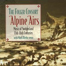 Alpine Airs: Music of Switzerland, 13th-16th Centuries