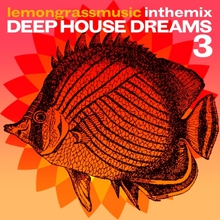Lemongrassmusic In The Mix: Deep House Dreams 3