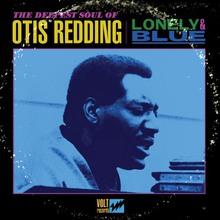 Lonely & Blue: The Deepest Soul Of Otis Redding