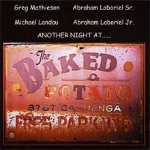 Another Night At The Baked Potato (with Greg Mathieson, Michael Landau, Abe Laboriel Jr. & Abe Laboriel Sr.) (live) CD1