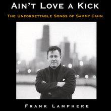 Ain't Love A Kick - The Unforgettable Songs Of Sammy Cahn