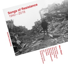 Songs Of Resistance 1942 - 2018