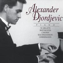 Alexander Djordjevic Plays Scarlatti - Beethoven - Chopin - Rachmaninov - Liebermann