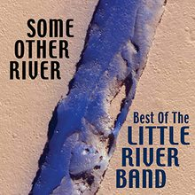 Some Other River: Best Of The Little River Band
