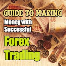 Guide to Making Money With Successful Forex Trading