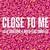 Close To Me (CDS)